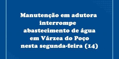 Manutenção em adutora interrompe abastecimento de água em Várzea do Poço nesta segunda-feira (14)