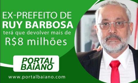 Ex-prefeito de Ruy Barbosa terá que devolver mais de R$8 milhões